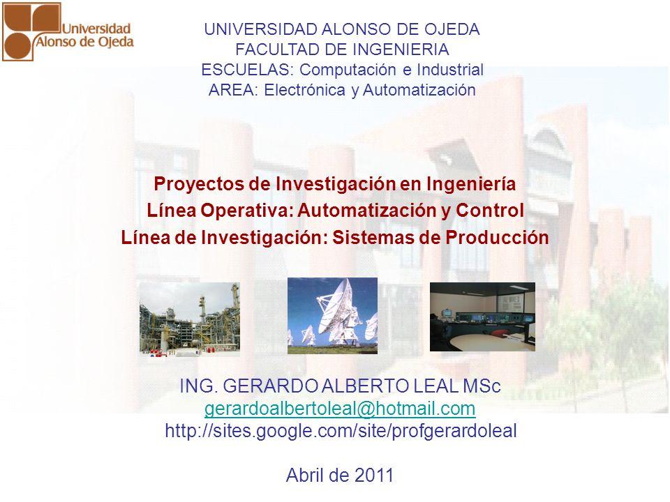Proyectos de Investigación en Ingeniería Línea Operativa: Automatización y Control Línea de Investigación: Sistemas de Producción ING. GERARDO ALBERTO