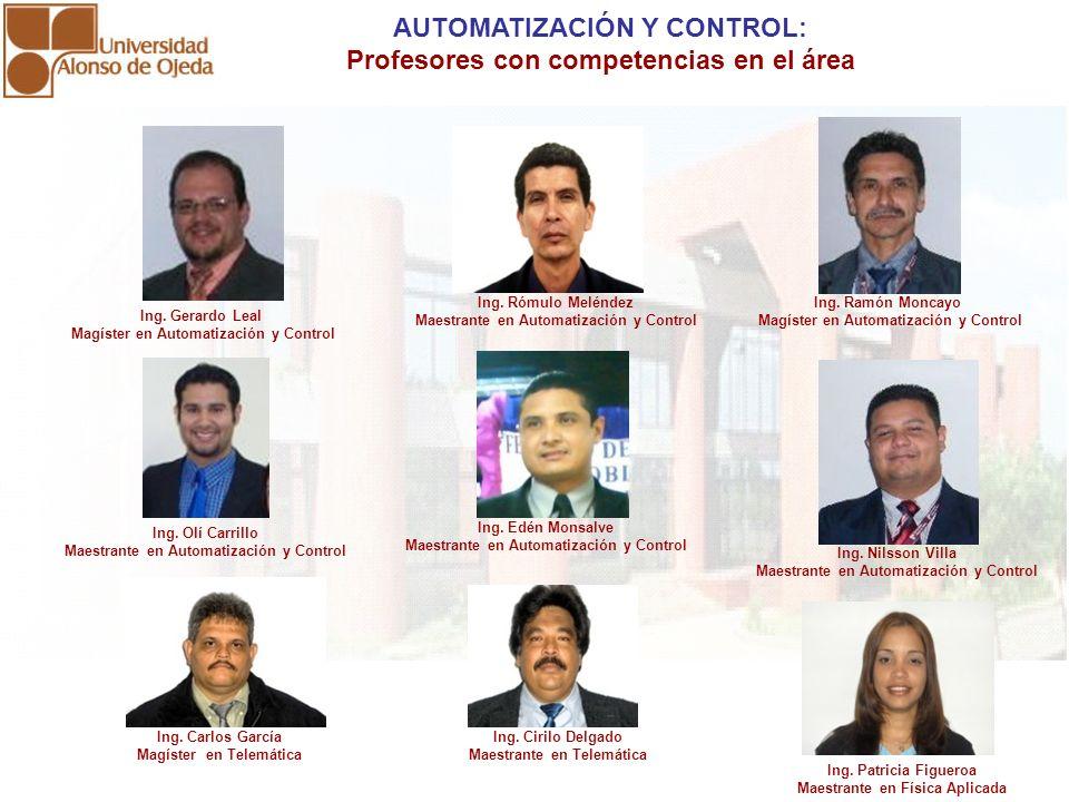 AUTOMATIZACIÓN Y CONTROL: Profesores con competencias en el área Ing. Edén Monsalve Maestrante en Automatización y Control Ing. Ramón Moncayo Magíster