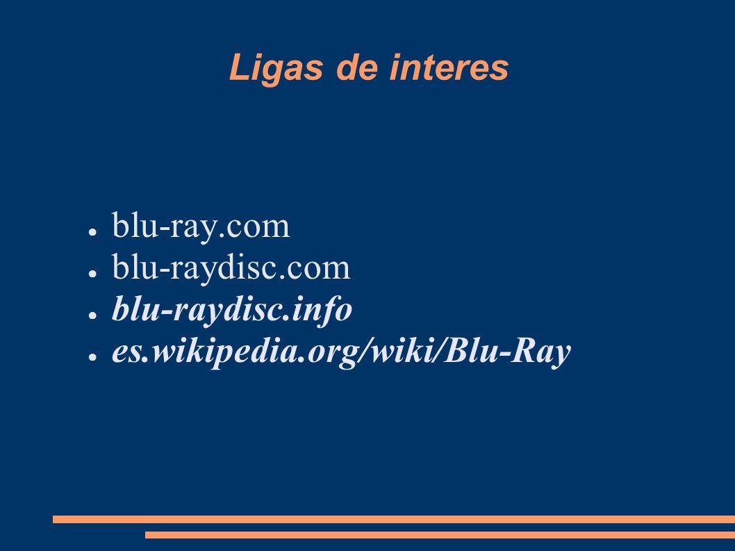 Ligas de interes blu-ray.com blu-raydisc.com blu-raydisc.info es.wikipedia.org/wiki/Blu-Ray