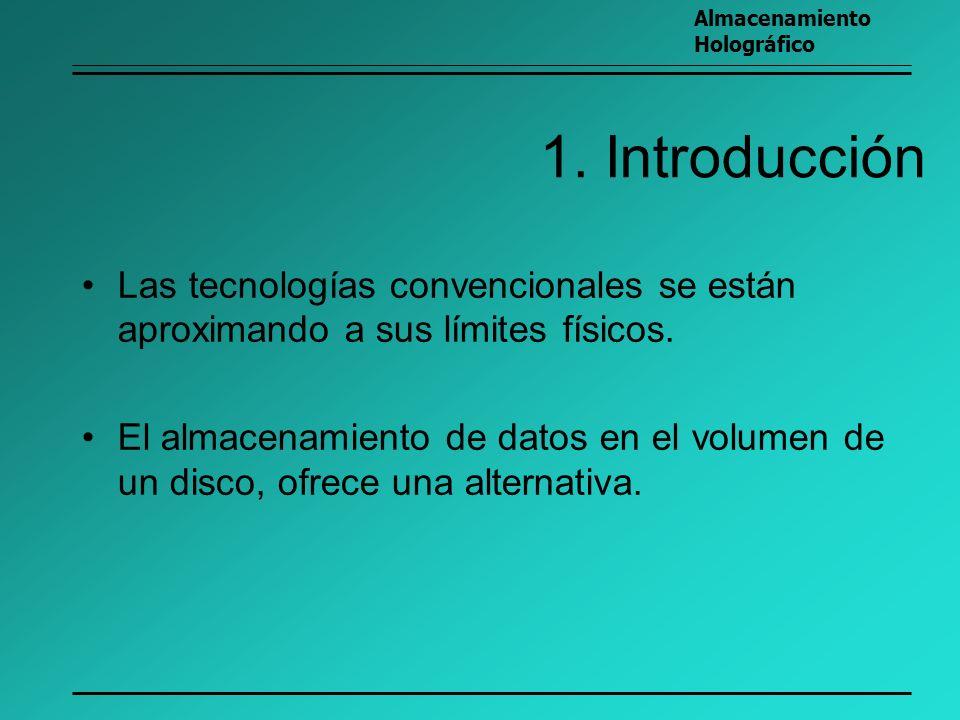 1. Introducción Las tecnologías convencionales se están aproximando a sus límites físicos. El almacenamiento de datos en el volumen de un disco, ofrec