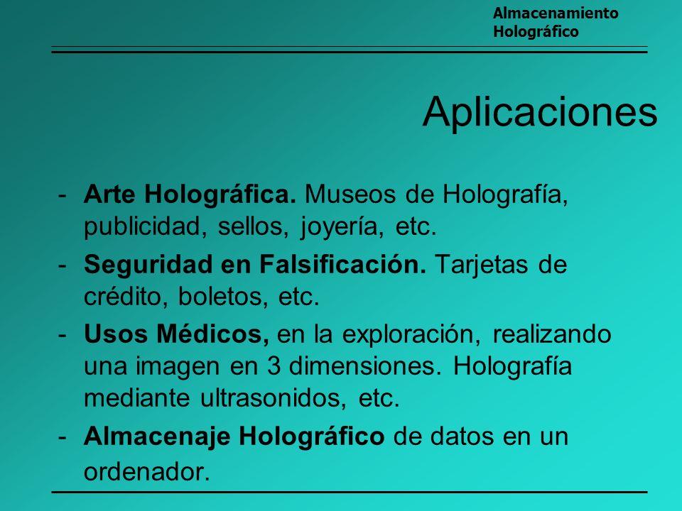 Aplicaciones -Arte Holográfica. Museos de Holografía, publicidad, sellos, joyería, etc. -Seguridad en Falsificación. Tarjetas de crédito, boletos, etc