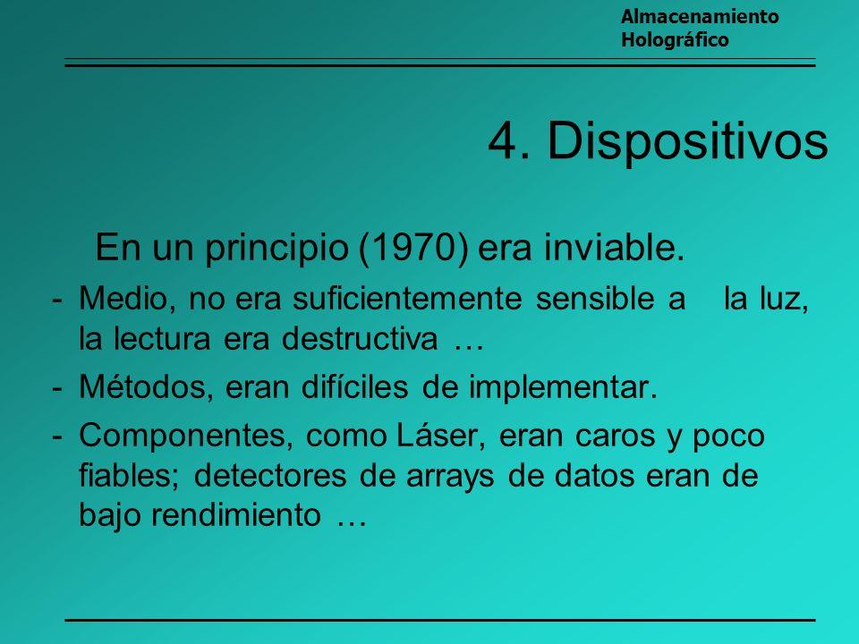 4. Dispositivos En un principio (1970) era inviable. -Medio, no era suficientemente sensible a la luz, la lectura era destructiva … -Métodos, eran dif