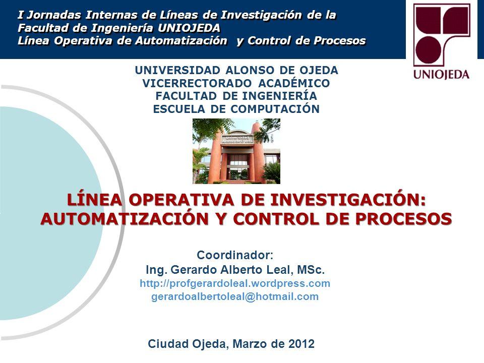 LÍNEA OPERATIVA DE INVESTIGACIÓN: AUTOMATIZACIÓN Y CONTROL DE PROCESOS LÍNEA OPERATIVA DE INVESTIGACIÓN: AUTOMATIZACIÓN Y CONTROL DE PROCESOS Coordina