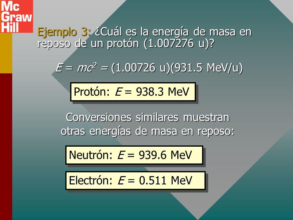 Masa y energía Recuerde la fórmula de Einstein de equivalencia para m y E: Se puede encontrar la energía de una masa de 1 u: E = (1 u)c 2 = (1.66 x 10