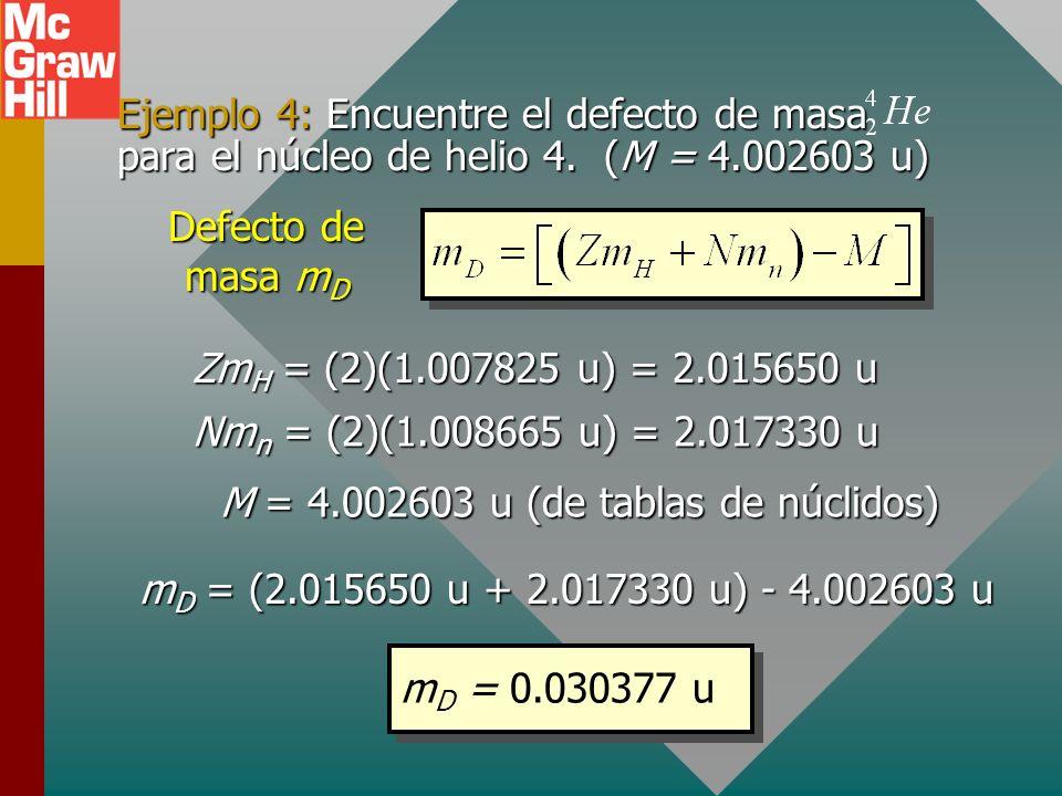Fórmula para defecto de masa La siguiente fórmula es útil para defecto de masa: Defecto de masa m D m H = 1.007825 u; m n = 1.008665 u Z es número ató