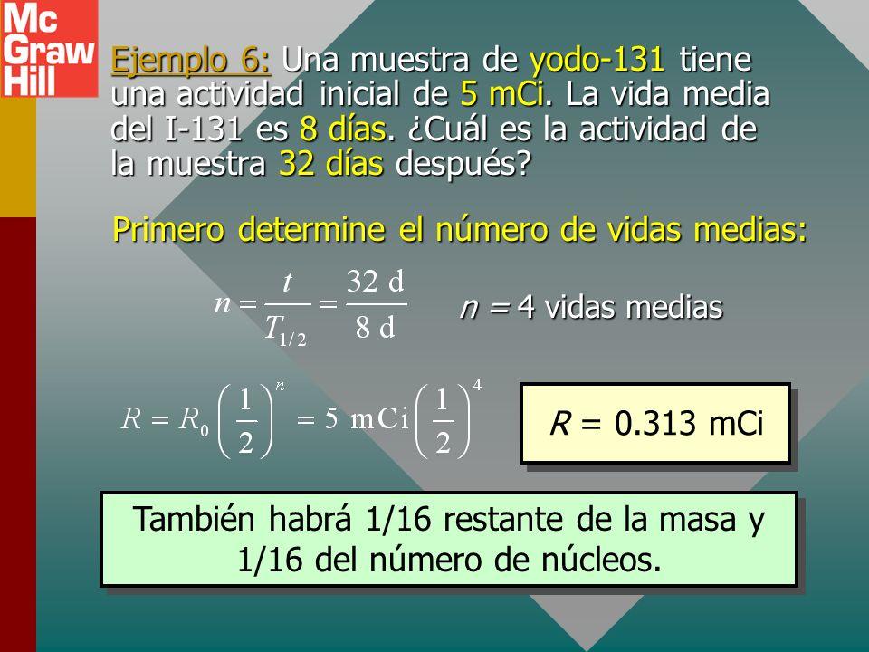 Vida media (Cont.) El mismo razonamiento se aplicará a la actividad R o a la cantidad de material. En general, las siguientes tres ecuaciones se puede