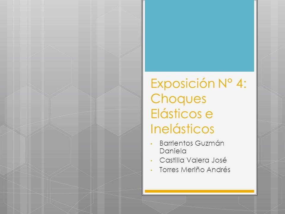 Exposición N° 4: Choques Elásticos e Inelásticos Barrientos Guzmán Daniela Castilla Valera José Torres Meriño Andrés