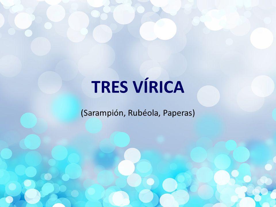 TRES VÍRICA (Sarampión, Rubéola, Paperas)
