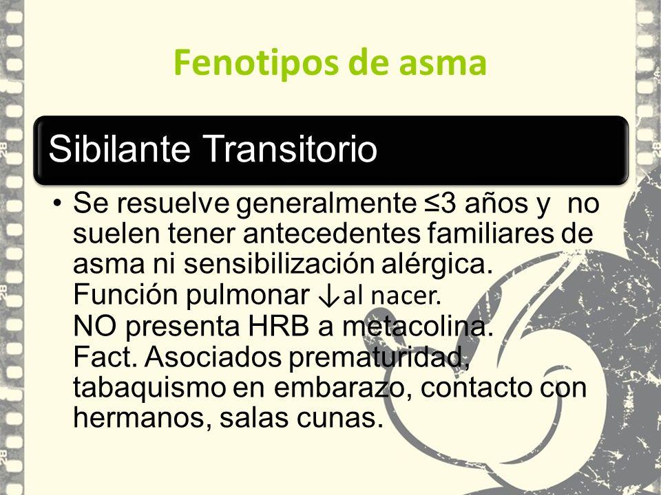 Fenotipos de asma Sibilante Transitorio Se resuelve generalmente 3 años y no suelen tener antecedentes familiares de asma ni sensibilización alérgica.