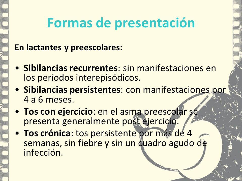 Formas de presentación En lactantes y preescolares: Sibilancias recurrentes: sin manifestaciones en los períodos interepisódicos. Sibilancias persiste
