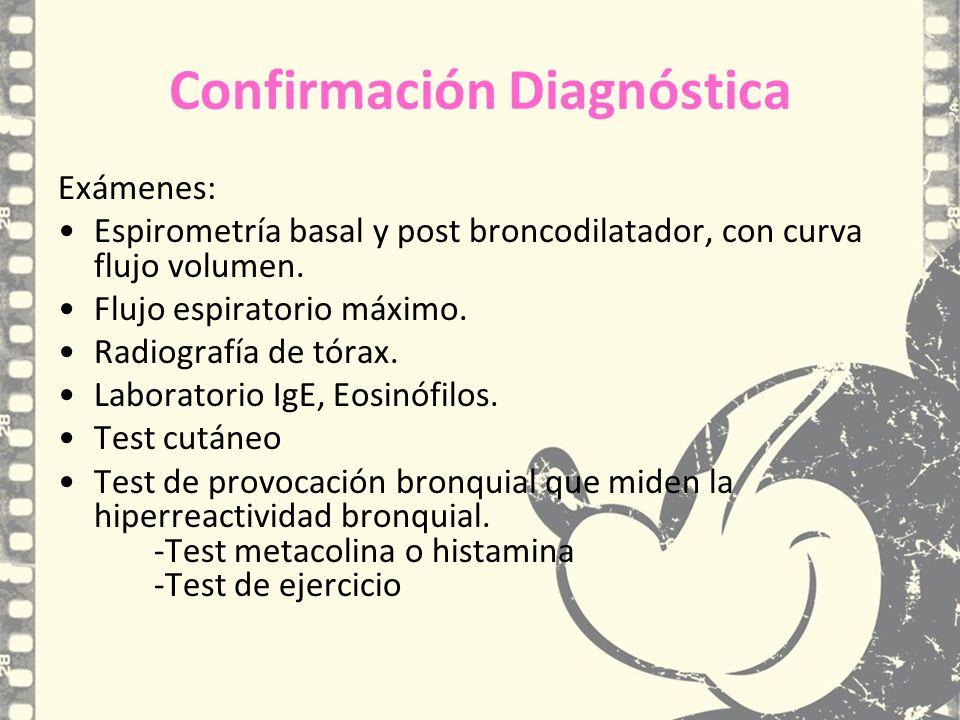 Confirmación Diagnóstica Exámenes: Espirometría basal y post broncodilatador, con curva flujo volumen. Flujo espiratorio máximo. Radiografía de tórax.