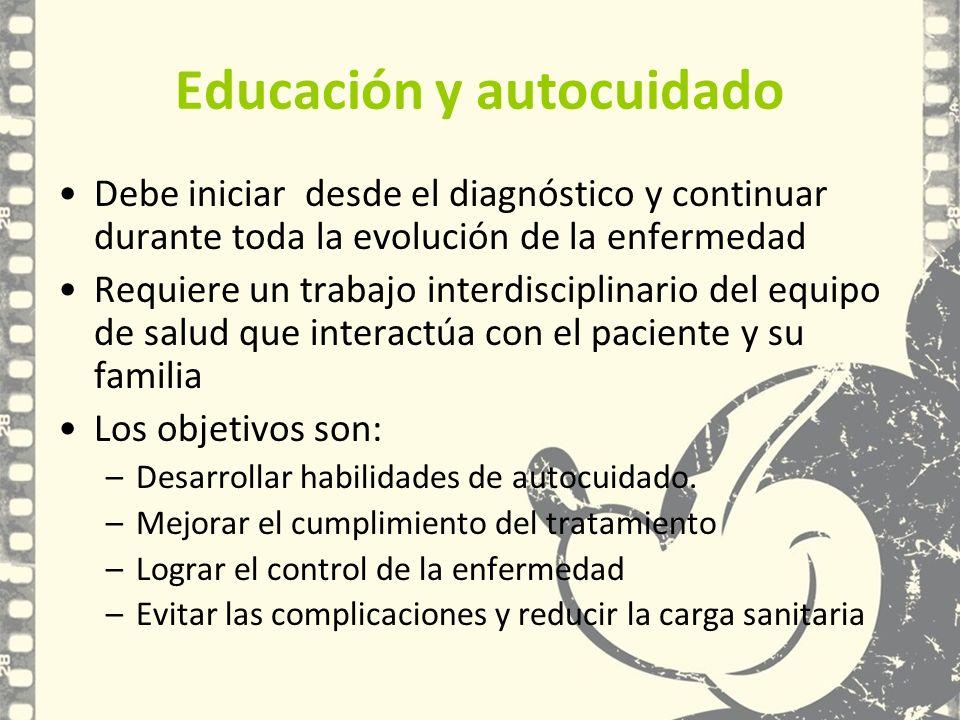 Educación y autocuidado Debe iniciar desde el diagnóstico y continuar durante toda la evolución de la enfermedad Requiere un trabajo interdisciplinari