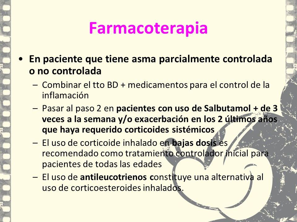 Farmacoterapia En paciente que tiene asma parcialmente controlada o no controlada –Combinar el tto BD + medicamentos para el control de la inflamación