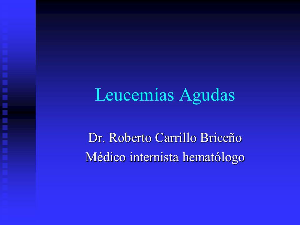 Leucemias Agudas Dr. Roberto Carrillo Briceño Médico internista hematólogo