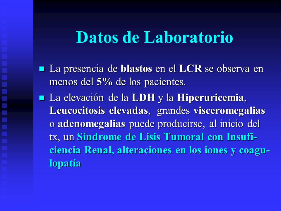 Datos de Laboratorio La presencia de blastos en el LCR se observa en menos del 5% de los pacientes. La presencia de blastos en el LCR se observa en me