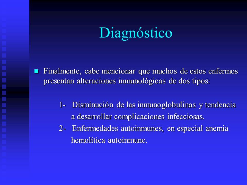 Diagnóstico Finalmente, cabe mencionar que muchos de estos enfermos presentan alteraciones inmunológicas de dos tipos: Finalmente, cabe mencionar que