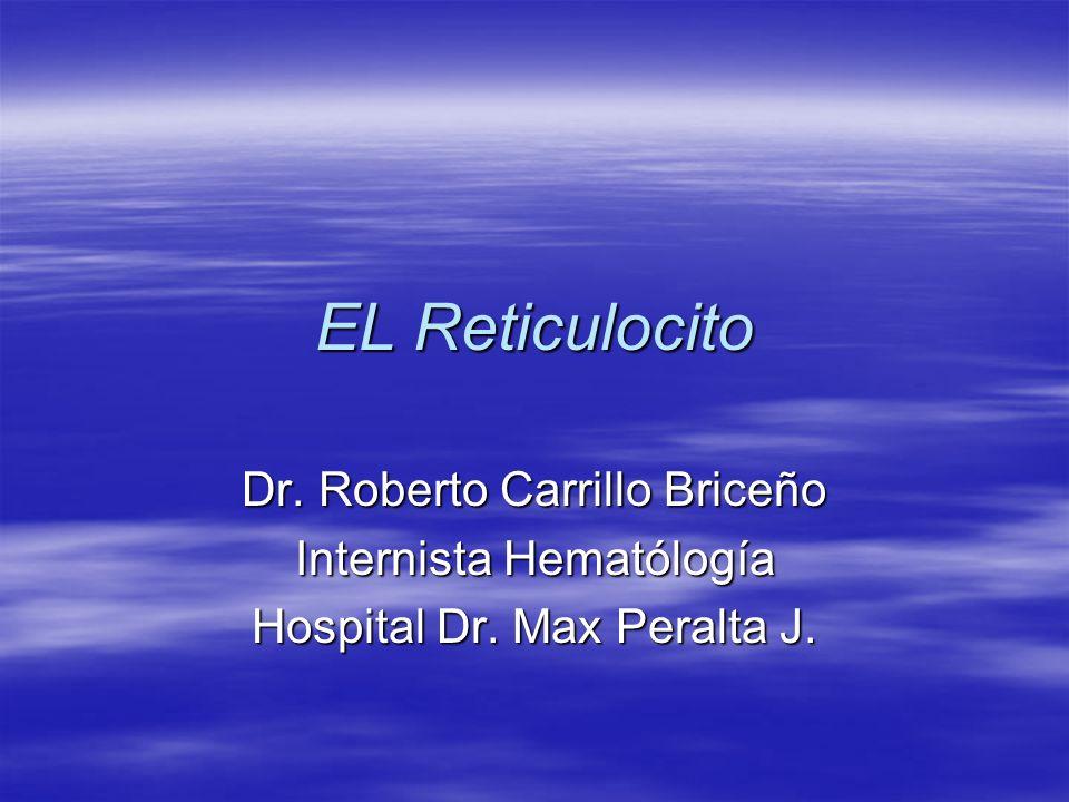 EL Reticulocito Dr. Roberto Carrillo Briceño Internista Hematólogía Hospital Dr. Max Peralta J.