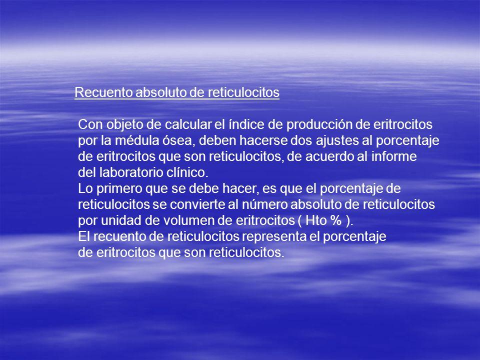 Recuento absoluto de reticulocitos Con objeto de calcular el índice de producción de eritrocitos por la médula ósea, deben hacerse dos ajustes al porc