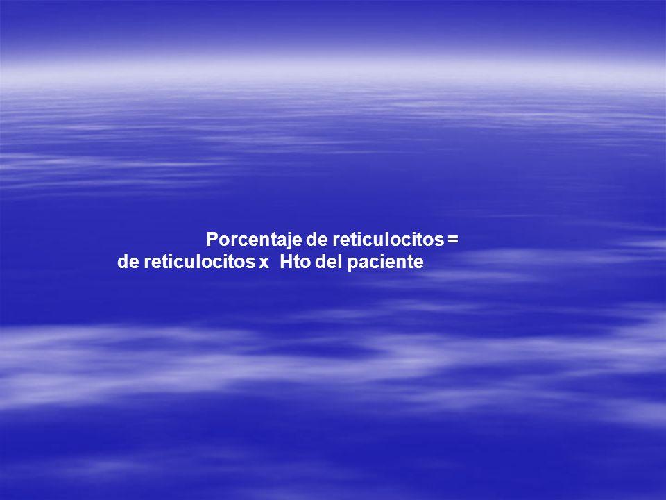 Porcentaje de reticulocitos = % de reticulocitos x Hto del paciente 45