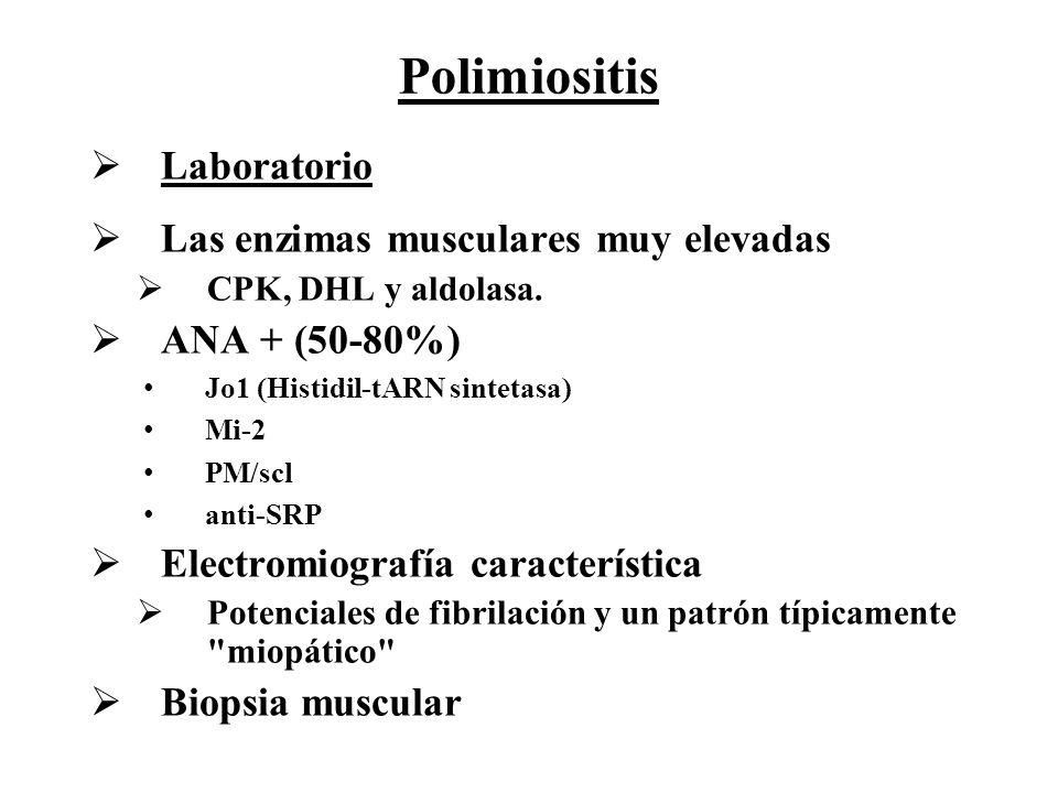 Laboratorio Las enzimas musculares muy elevadas CPK, DHL y aldolasa. ANA + (50-80%) Jo1 (Histidil-tARN sintetasa) Mi-2 PM/scl anti-SRP Electromiografí