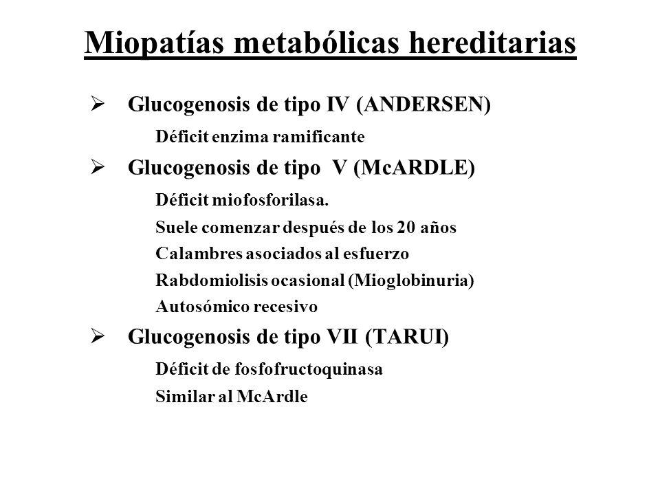 Glucogenosis de tipo IV (ANDERSEN) Déficit enzima ramificante Glucogenosis de tipo V (McARDLE) Déficit miofosforilasa. Suele comenzar después de los 2