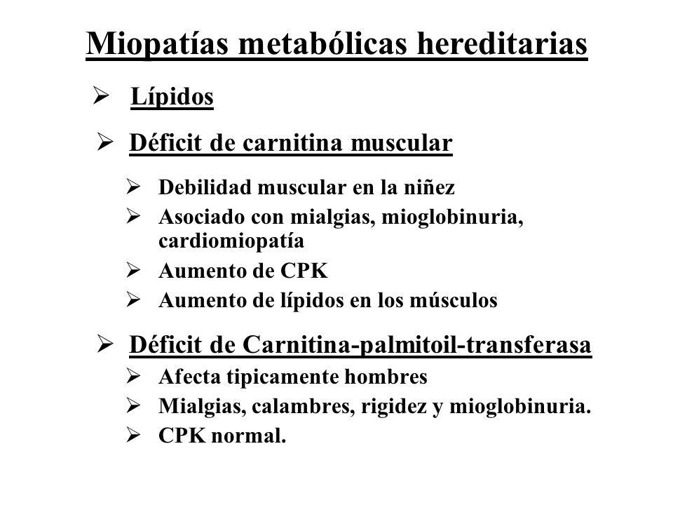Lípidos Déficit de carnitina muscular Debilidad muscular en la niñez Asociado con mialgias, mioglobinuria, cardiomiopatía Aumento de CPK Aumento de lí