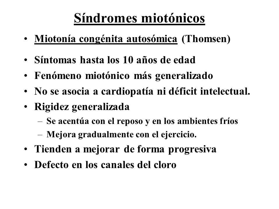 Síndromes miotónicos Miotonía congénita autosómica (Thomsen) Síntomas hasta los 10 años de edad Fenómeno miotónico más generalizado No se asocia a car