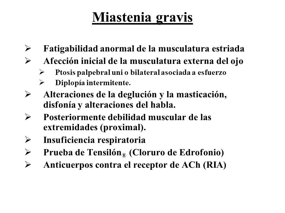 Fatigabilidad anormal de la musculatura estriada Afección inicial de la musculatura externa del ojo Ptosis palpebral uni o bilateral asociada a esfuer