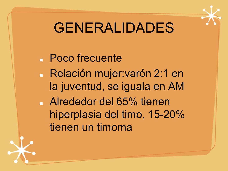 GENERALIDADES Poco frecuente Relación mujer:varón 2:1 en la juventud, se iguala en AM Alrededor del 65% tienen hiperplasia del timo, 15-20% tienen un