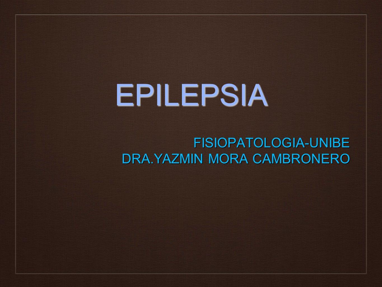 EPILEPSIA FISIOPATOLOGIA-UNIBE DRA.YAZMIN MORA CAMBRONERO