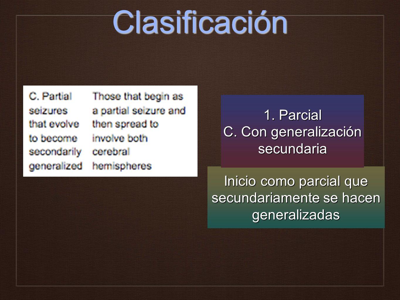 Clasificación Inicio como parcial que secundariamente se hacen generalizadas 1. Parcial C. Con generalización secundaria