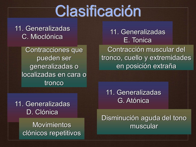 Clasificación Contracciones que pueden ser generalizadas o localizadas en cara o tronco 11. Generalizadas C. Mioclónica 11. Generalizadas D. Clónica M