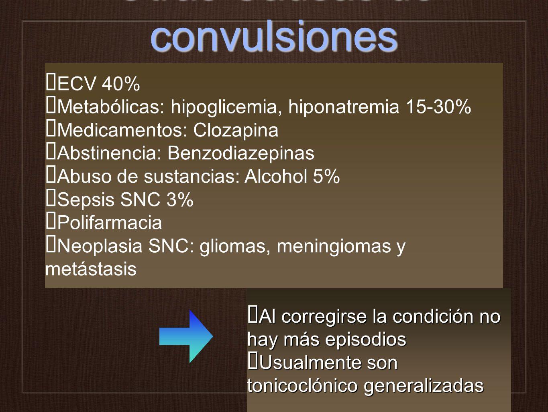 Otras Causas de convulsiones Al corregirse la condición no hay más episodios Al corregirse la condición no hay más episodios Usualmente son tonicoclón