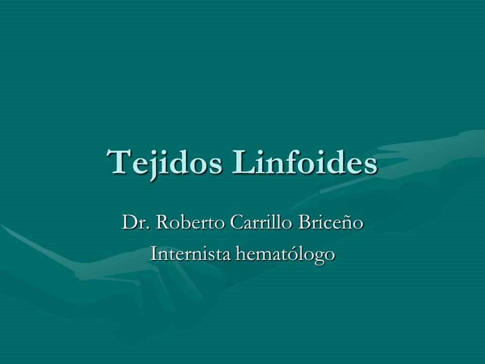 Tejidos Linfoides Dr. Roberto Carrillo Briceño Internista hematólogo