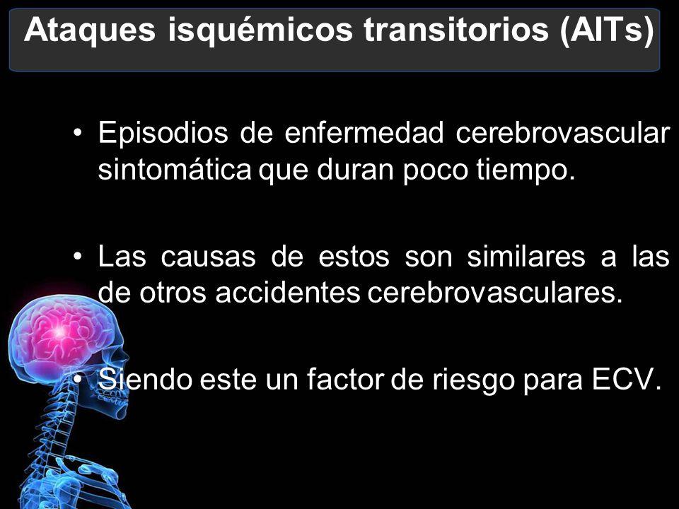 Ataques isquémicos transitorios (AITs) Episodios de enfermedad cerebrovascular sintomática que duran poco tiempo. Las causas de estos son similares a