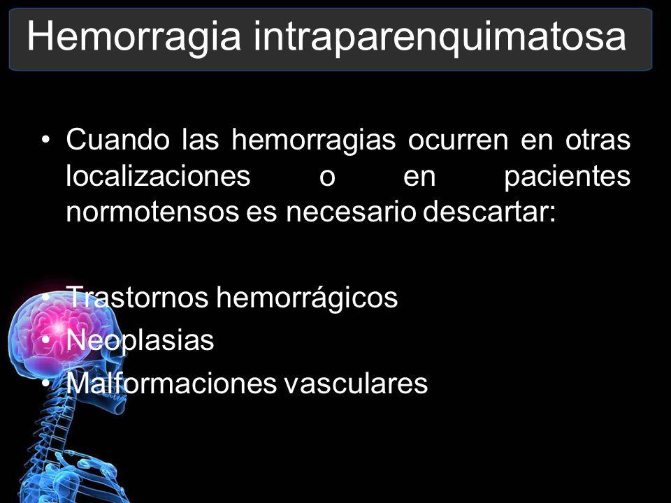 Hemorragia intraparenquimatosa Cuando las hemorragias ocurren en otras localizaciones o en pacientes normotensos es necesario descartar: Trastornos he