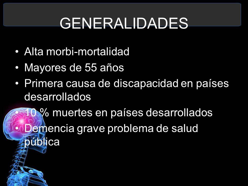 GENERALIDADES Alta morbi-mortalidad Mayores de 55 años Primera causa de discapacidad en países desarrollados 10 % muertes en países desarrollados Deme