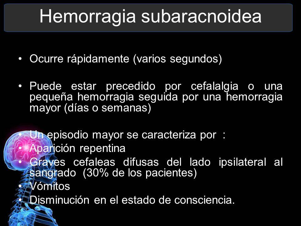 Hemorragia subaracnoidea Ocurre rápidamente (varios segundos) Puede estar precedido por cefalalgia o una pequeña hemorragia seguida por una hemorragia