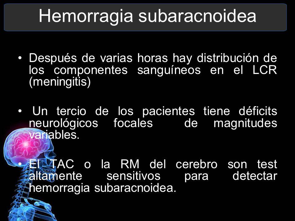 Después de varias horas hay distribución de los componentes sanguíneos en el LCR (meningitis) Un tercio de los pacientes tiene déficits neurológicos f