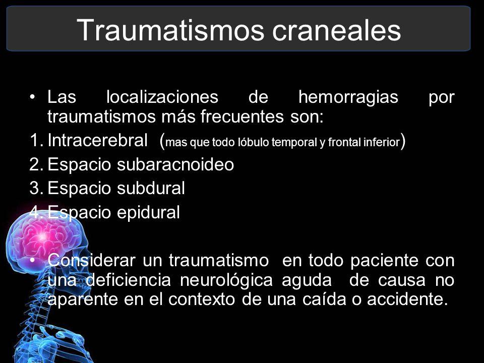Traumatismos craneales Las localizaciones de hemorragias por traumatismos más frecuentes son: 1.Intracerebral ( mas que todo lóbulo temporal y frontal