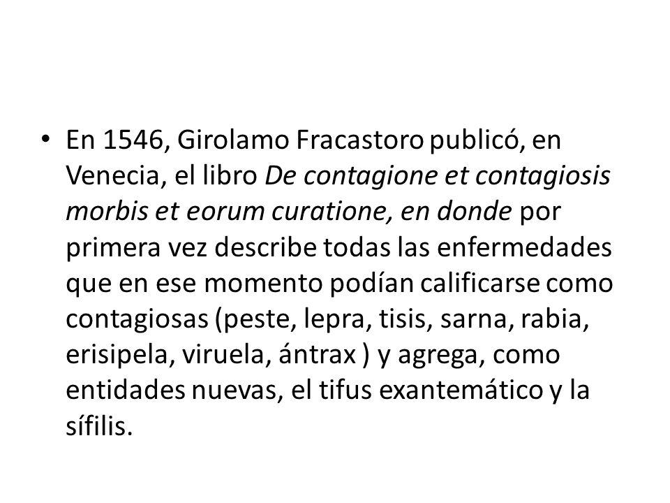 En 1546, Girolamo Fracastoro publicó, en Venecia, el libro De contagione et contagiosis morbis et eorum curatione, en donde por primera vez describe t