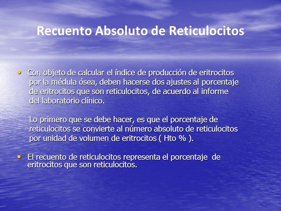 Recuento Absoluto de Reticulocitos Con objeto de calcular el índice de producción de eritrocitos Con objeto de calcular el índice de producción de eri