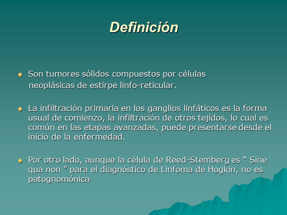 Definición Son tumores sólidos compuestos por células Son tumores sólidos compuestos por células neoplásicas de estirpe linfo-reticular. neoplásicas d
