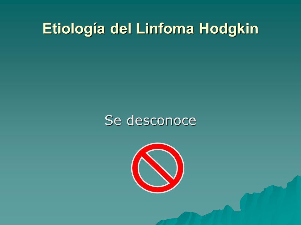 Etiología del Linfoma Hodgkin Se desconoce