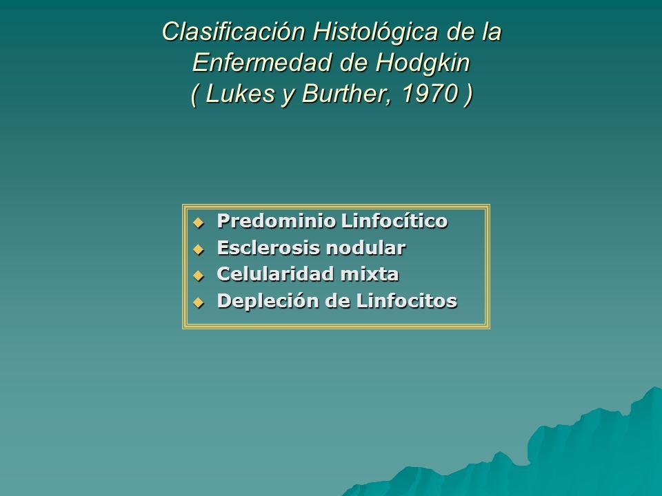 Clasificación Histológica de la Enfermedad de Hodgkin ( Lukes y Burther, 1970 ) Predominio Linfocítico Predominio Linfocítico Esclerosis nodular Escle