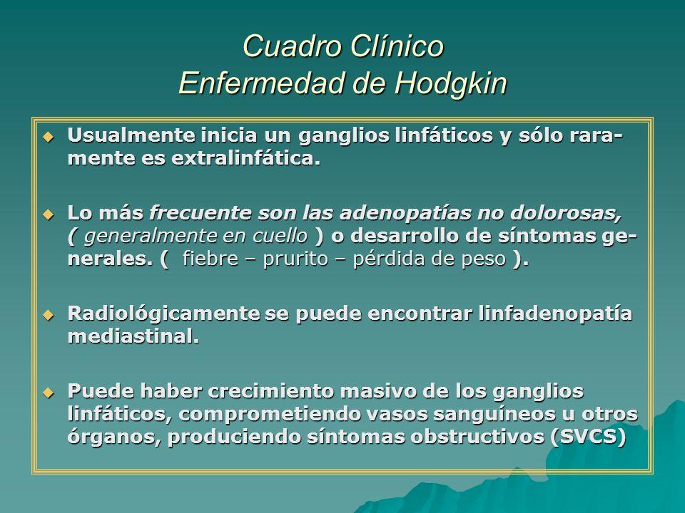 Cuadro Clínico Enfermedad de Hodgkin Usualmente inicia un ganglios linfáticos y sólo rara- mente es extralinfática. Usualmente inicia un ganglios linf