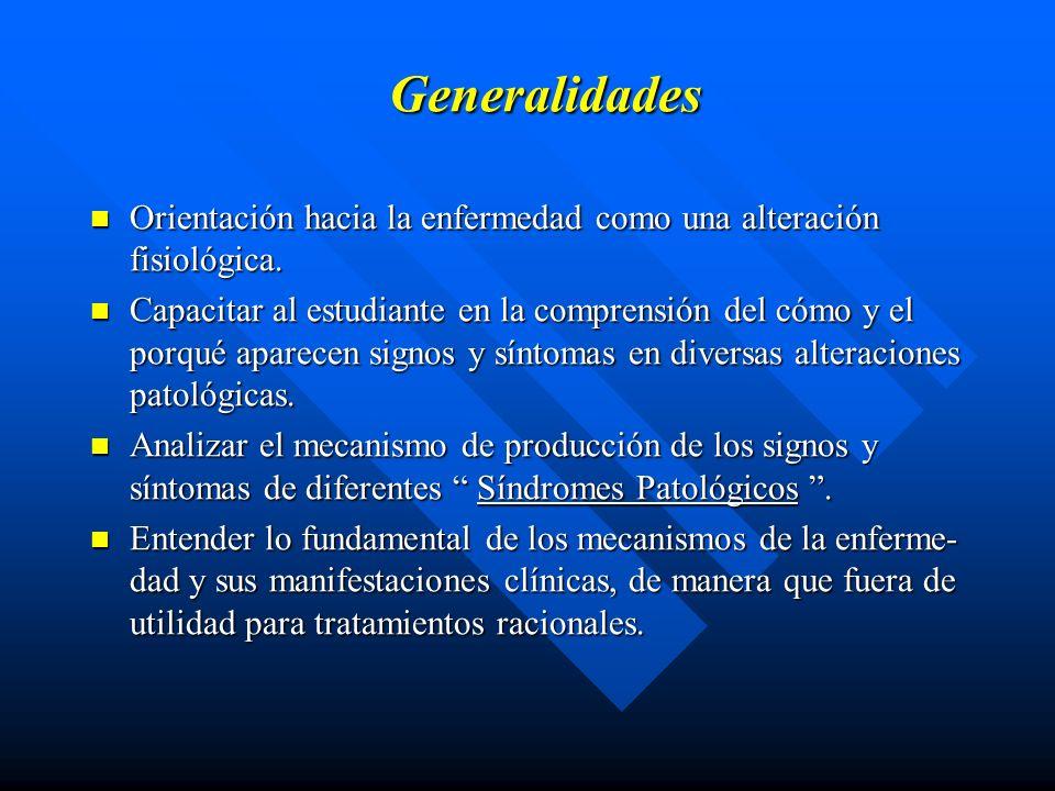 Curso de Fisiopatología Fisiopatología básica – comprender de cómo las alteraciones fisiológicas producen Síndromes Patológicos comunes.