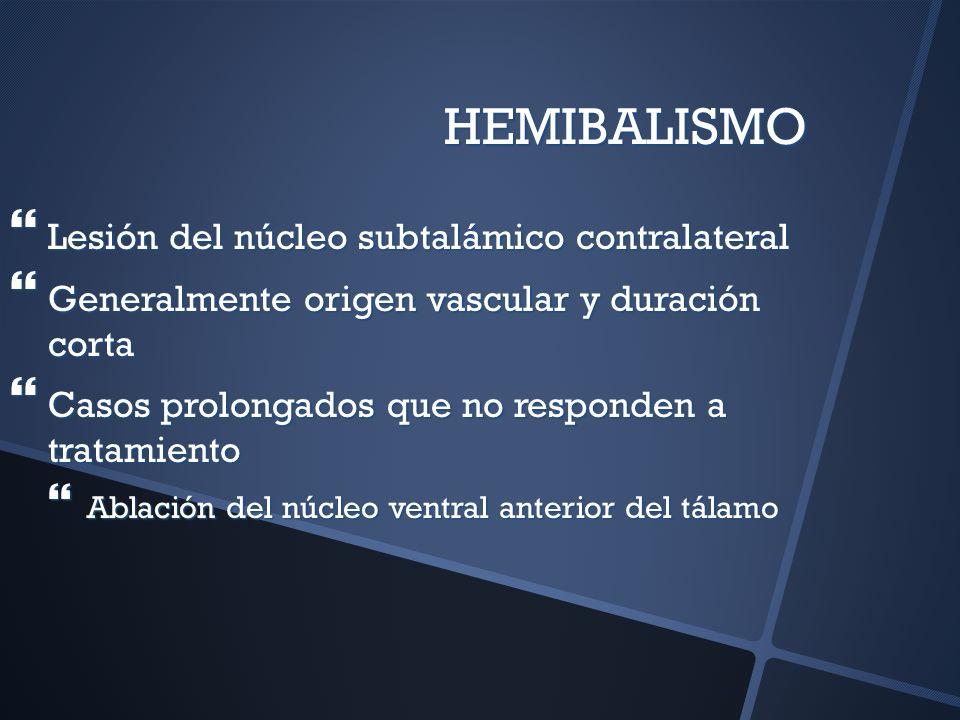 HEMIBALISMO Lesión del núcleo subtalámico contralateral Lesión del núcleo subtalámico contralateral Generalmente origen vascular y duración corta Gene