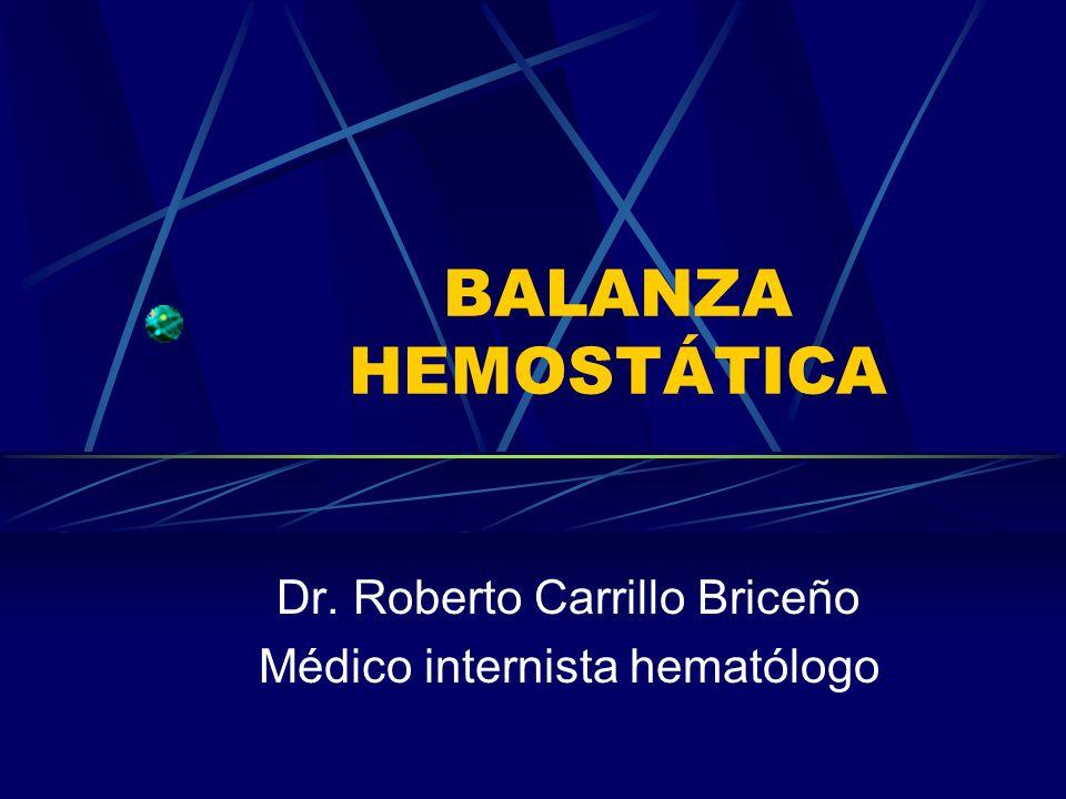 BALANZA HEMOSTÁTICA Dr. Roberto Carrillo Briceño Médico internista hematólogo