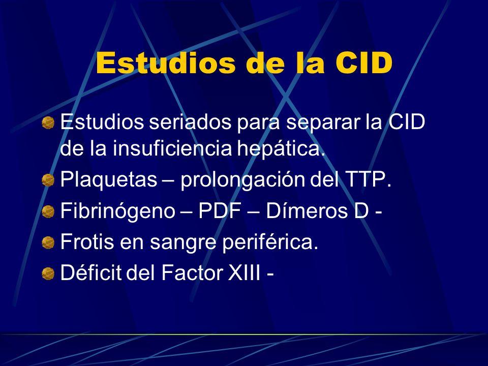 Estudios de la CID Estudios seriados para separar la CID de la insuficiencia hepática. Plaquetas – prolongación del TTP. Fibrinógeno – PDF – Dímeros D